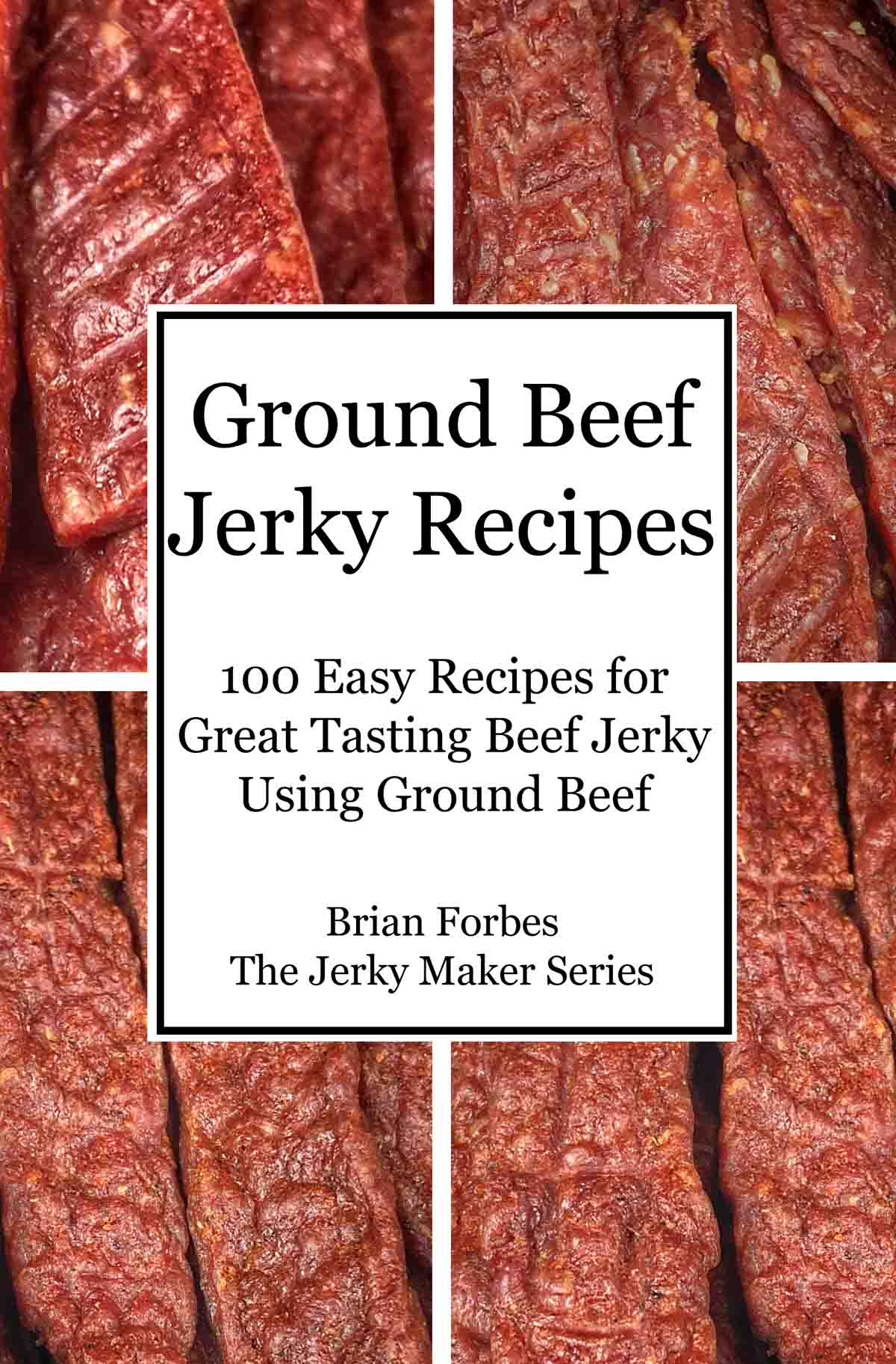 100 ground beef jerky recipes jerky maker series book two